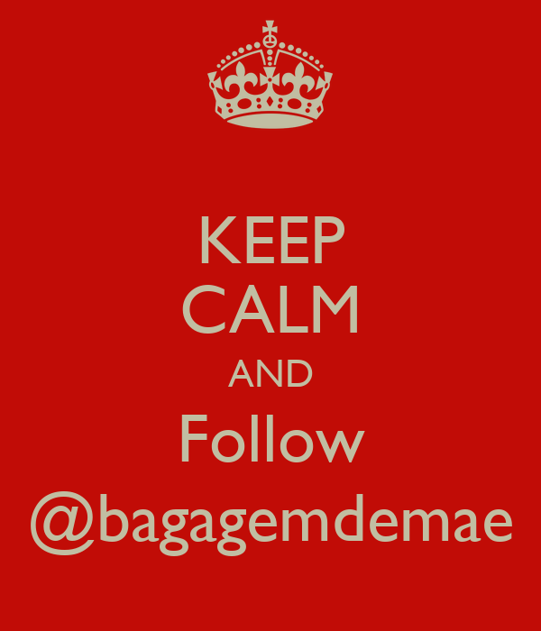 KEEP CALM AND Follow @bagagemdemae