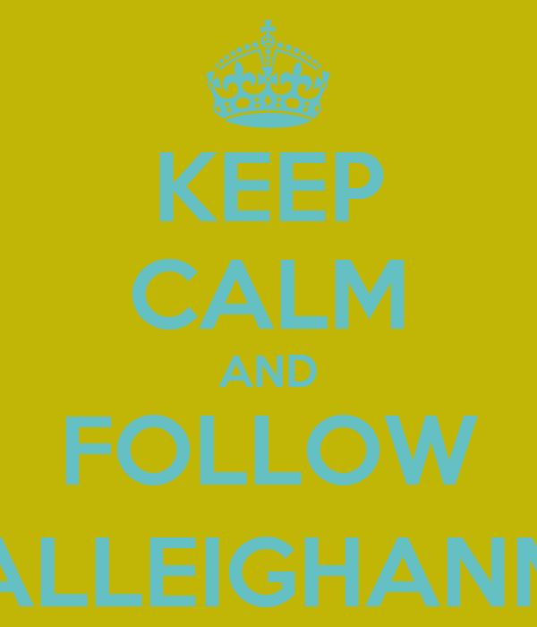 KEEP CALM AND FOLLOW @BALLEIGHANMAN