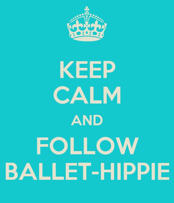 KEEP CALM AND FOLLOW BALLET-HIPPIE