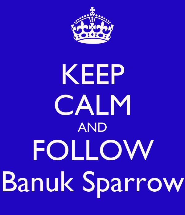 KEEP CALM AND FOLLOW Banuk Sparrow