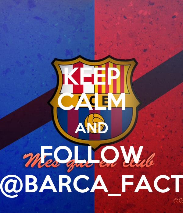 KEEP CALM AND FOLLOW @BARCA_FACT