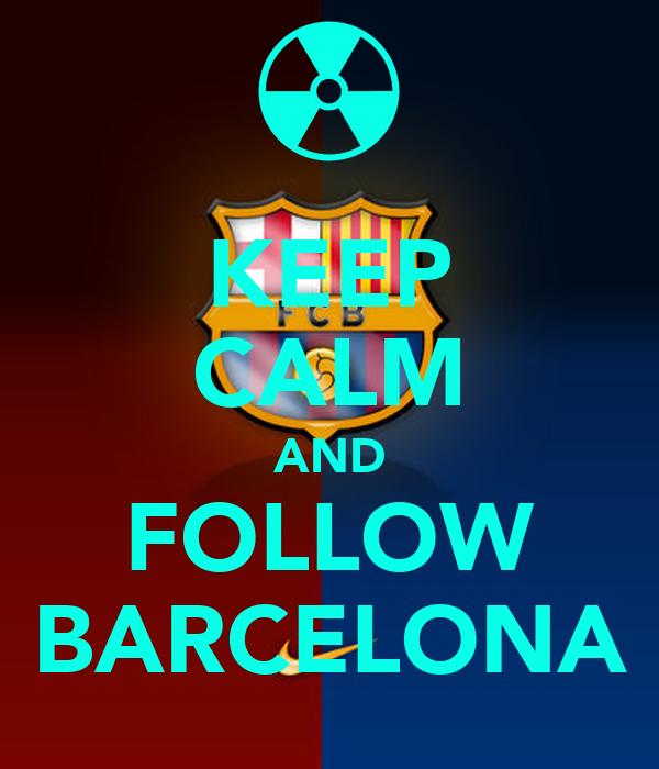 KEEP CALM AND FOLLOW BARCELONA