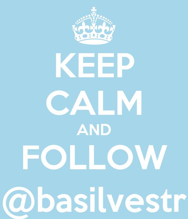 KEEP CALM AND FOLLOW @basilvestr