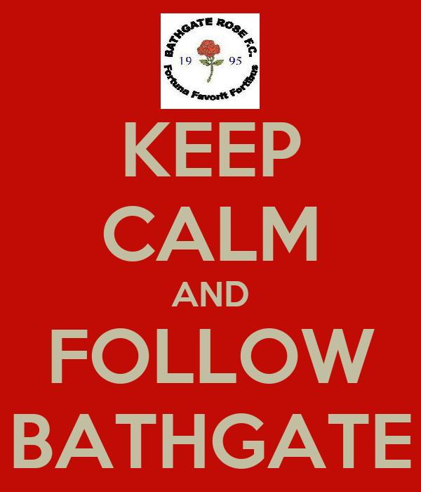 KEEP CALM AND FOLLOW BATHGATE
