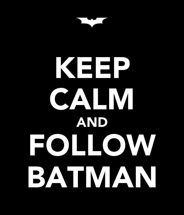 KEEP CALM AND FOLLOW BATMAN