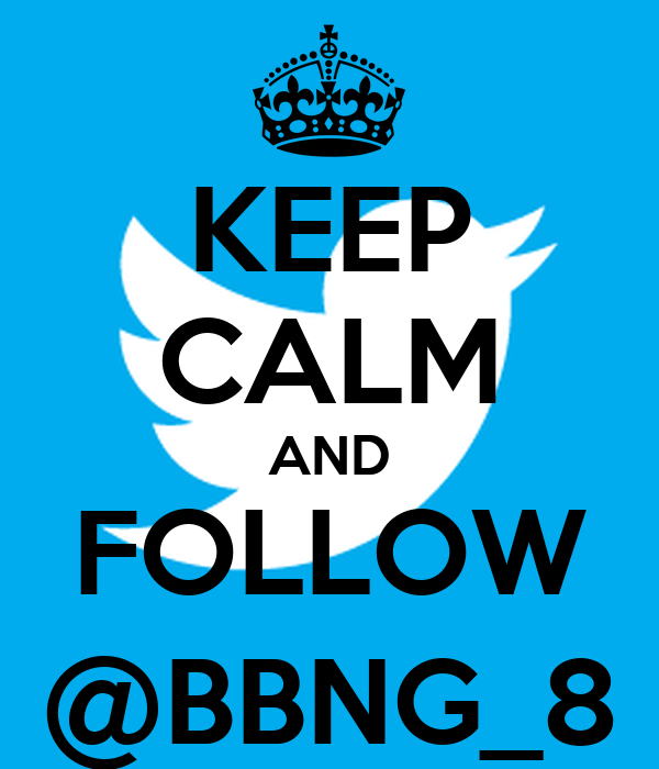 KEEP CALM AND FOLLOW @BBNG_8
