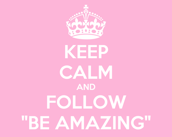"KEEP CALM AND FOLLOW ""BE AMAZING"""