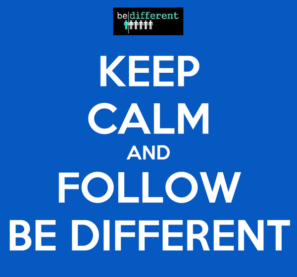 KEEP CALM AND FOLLOW BE DIFFERENT