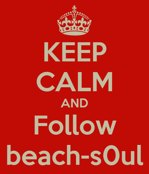 KEEP CALM AND Follow beach-s0ul