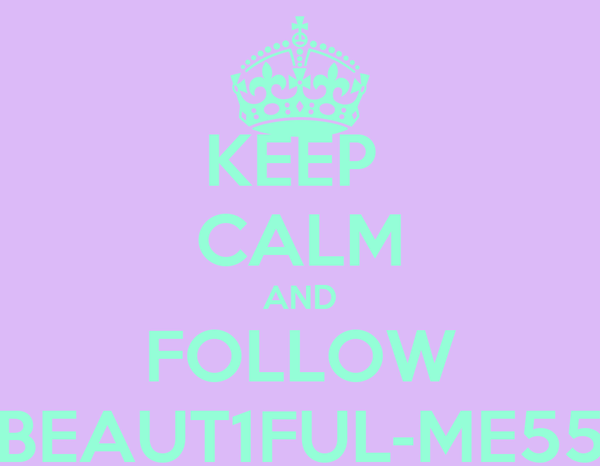 KEEP  CALM AND FOLLOW BEAUT1FUL-ME55