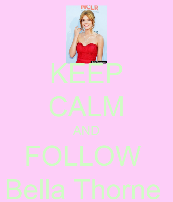 KEEP CALM AND FOLLOW  Bella Thorne