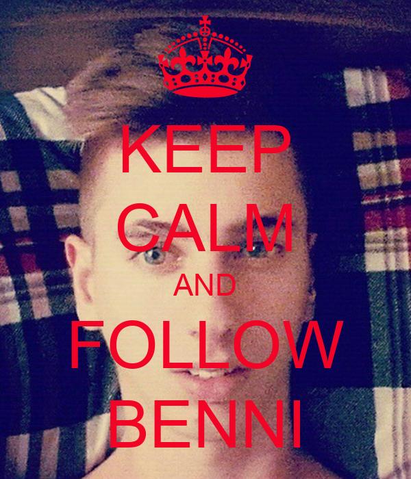 KEEP CALM AND FOLLOW BENNI