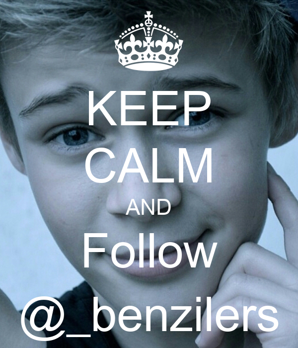 KEEP CALM AND Follow @_benzilers