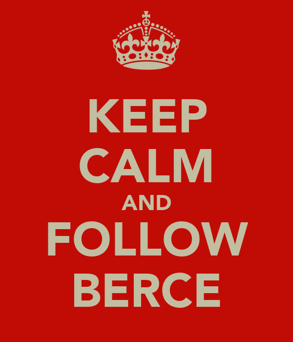 KEEP CALM AND FOLLOW BERCE
