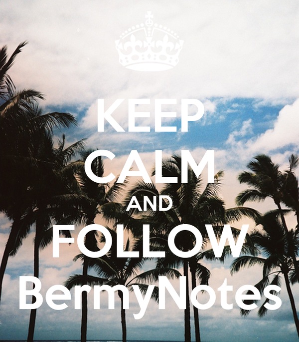 KEEP CALM AND FOLLOW BermyNotes