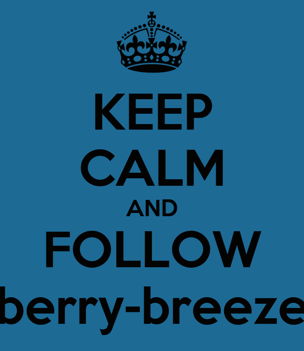 KEEP CALM AND FOLLOW berry-breeze