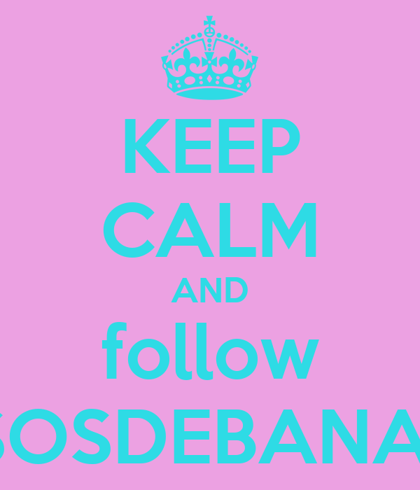 KEEP CALM AND follow BESOSDEBANANA