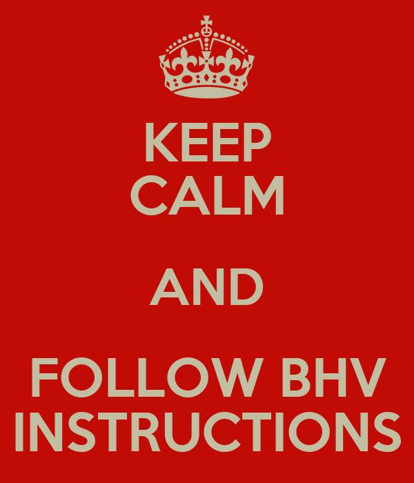 KEEP CALM AND FOLLOW BHV INSTRUCTIONS