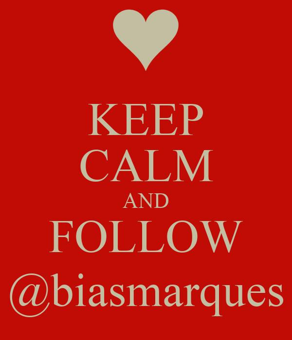 KEEP CALM AND FOLLOW @biasmarques