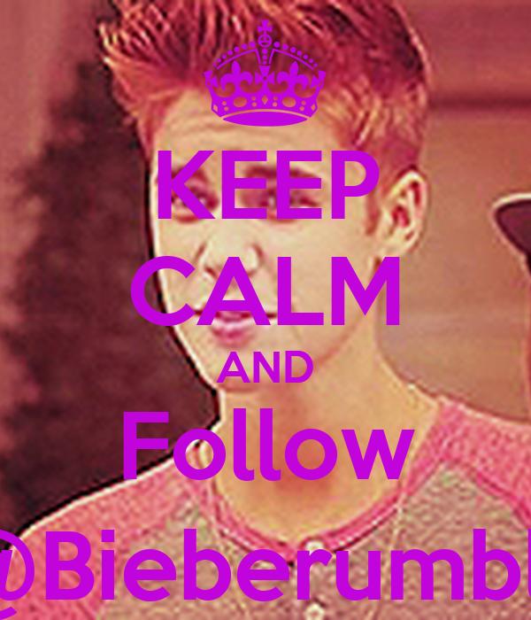 KEEP CALM AND Follow @Bieberumblr