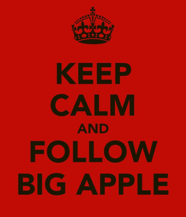 KEEP CALM AND FOLLOW BIG APPLE