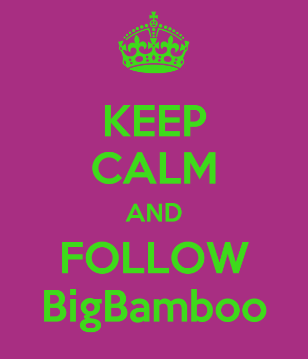 KEEP CALM AND FOLLOW BigBamboo