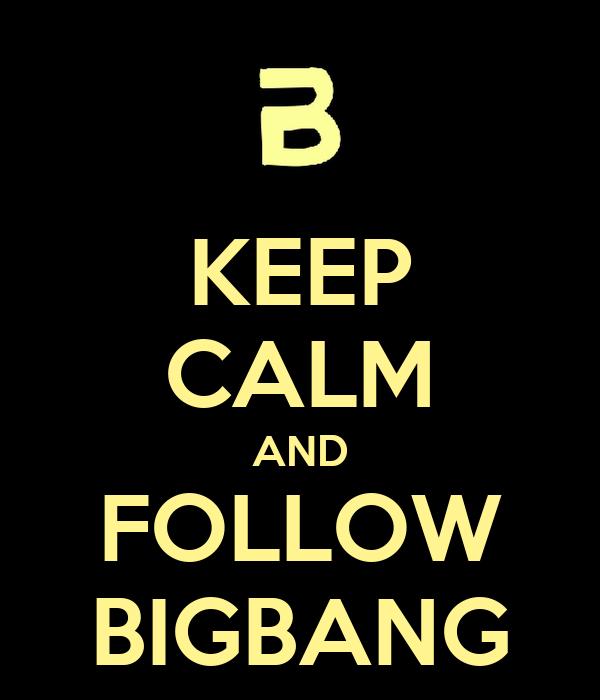 KEEP CALM AND FOLLOW BIGBANG
