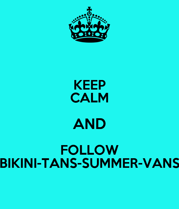 KEEP CALM AND FOLLOW BIKINI-TANS-SUMMER-VANS