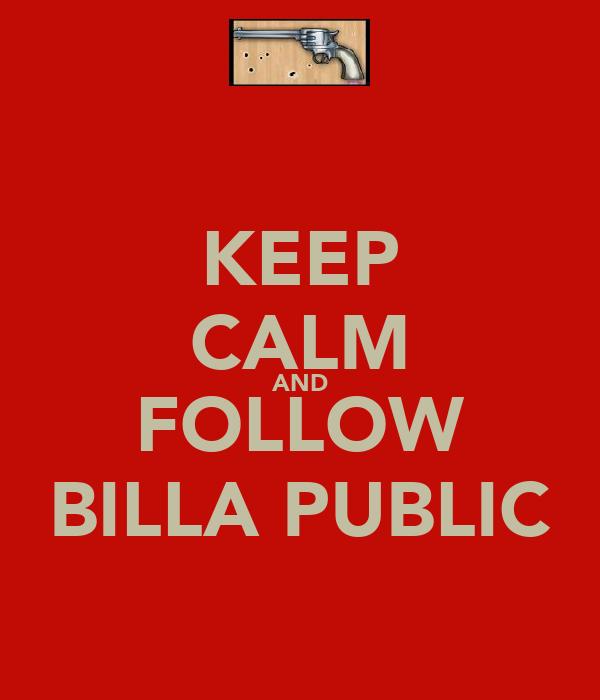 KEEP CALM AND FOLLOW BILLA PUBLIC
