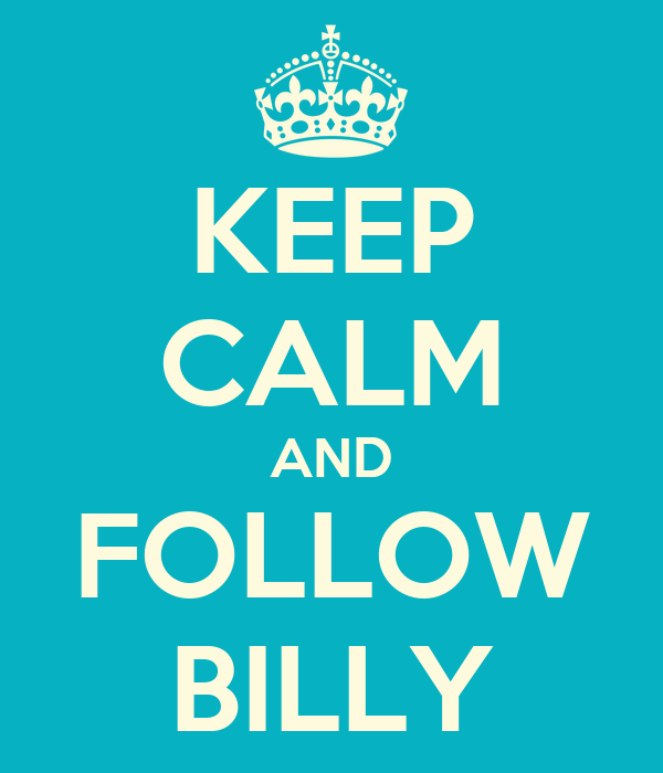 KEEP CALM AND FOLLOW BILLY