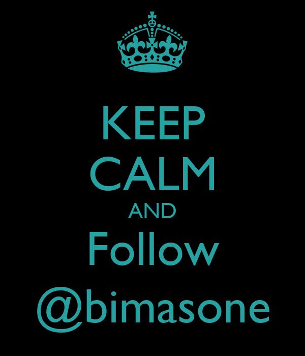 KEEP CALM AND Follow @bimasone