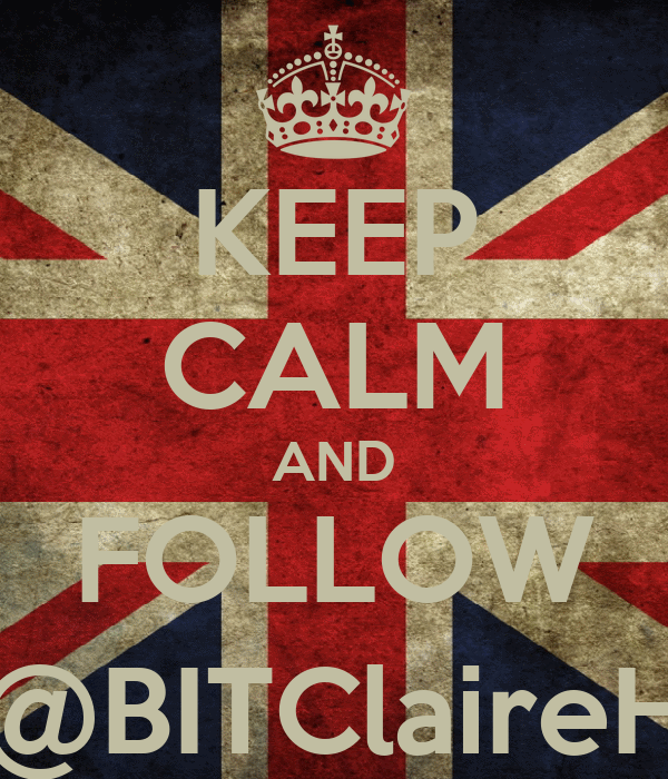 KEEP CALM AND FOLLOW @BITClaireH