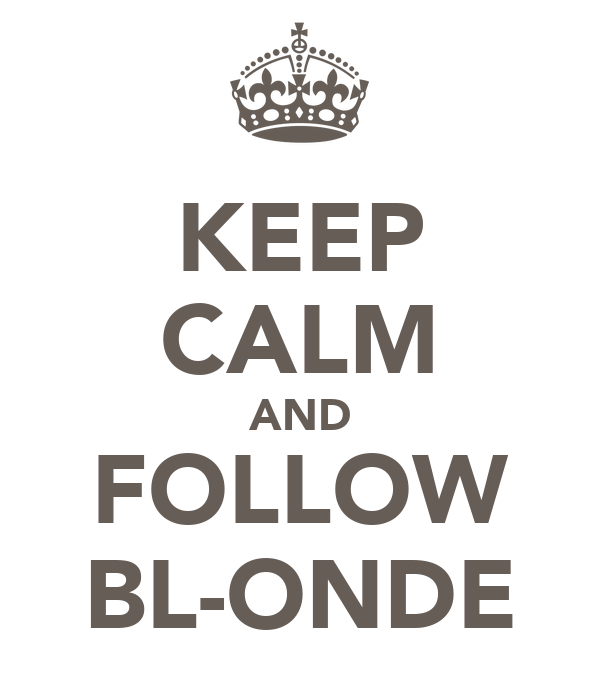 KEEP CALM AND FOLLOW BL-ONDE
