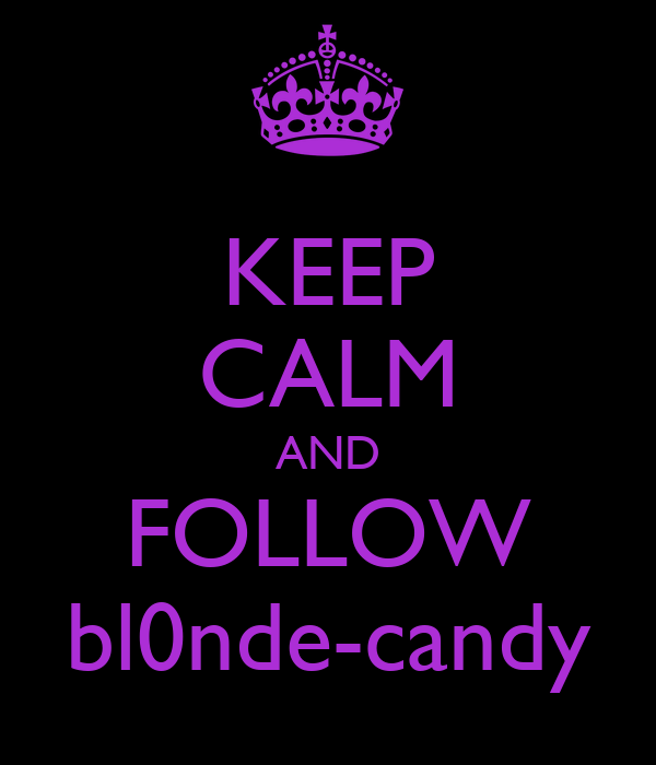 KEEP CALM AND FOLLOW bl0nde-candy