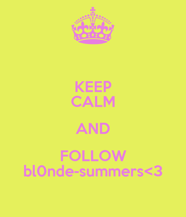 KEEP CALM AND FOLLOW bl0nde-summers<3
