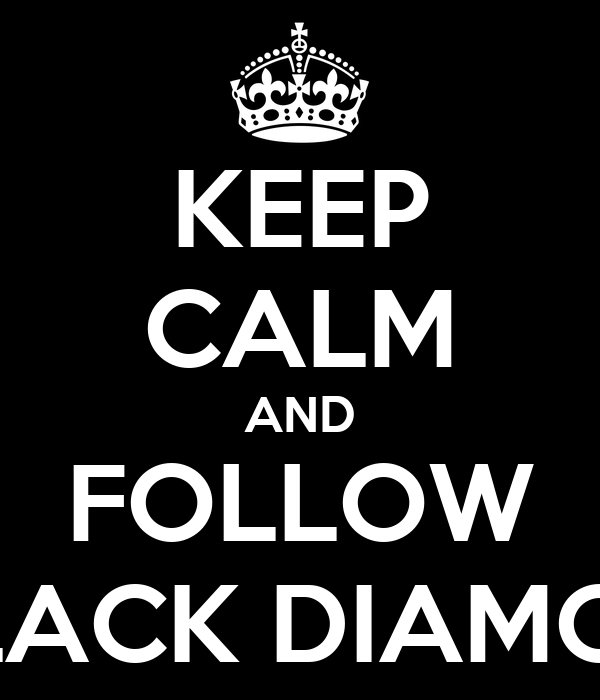 KEEP CALM AND FOLLOW BLACK DIAMON