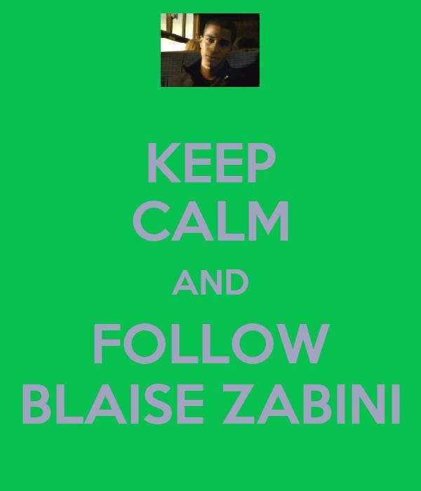 KEEP CALM AND FOLLOW BLAISE ZABINI
