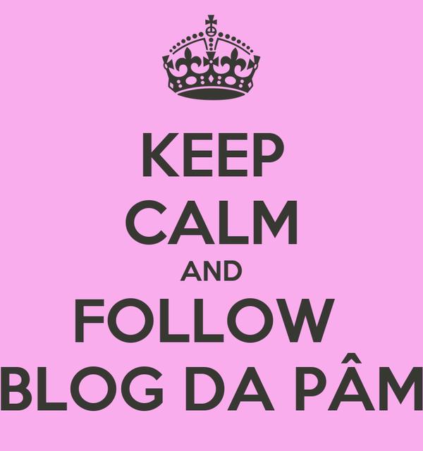 KEEP CALM AND FOLLOW  BLOG DA PÂM