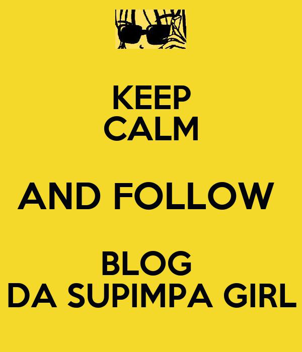 KEEP CALM AND FOLLOW  BLOG  DA SUPIMPA GIRL