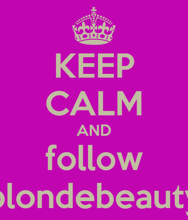 KEEP CALM AND follow blondebeauty