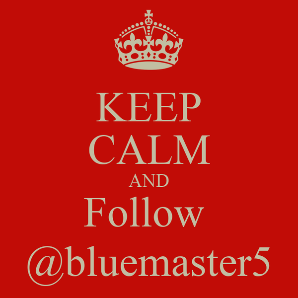 KEEP CALM AND Follow  @bluemaster5