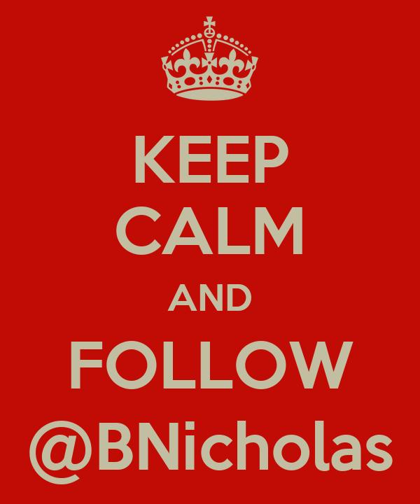 KEEP CALM AND FOLLOW @BNicholas