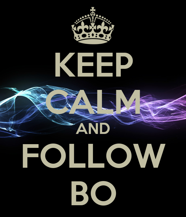 KEEP CALM AND FOLLOW BO