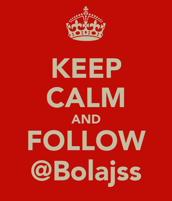 KEEP CALM AND FOLLOW @Bolajss
