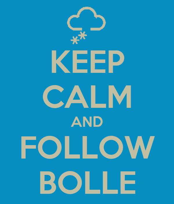 KEEP CALM AND FOLLOW BOLLE