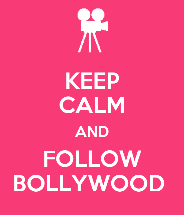 KEEP CALM AND FOLLOW BOLLYWOOD
