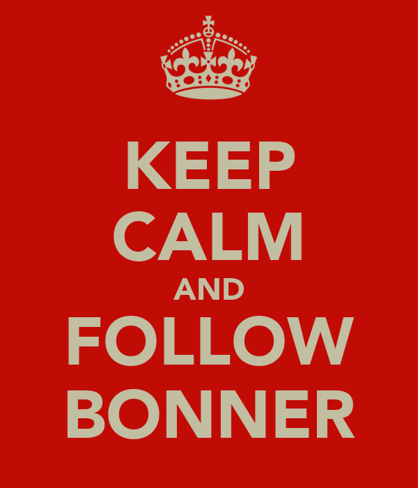KEEP CALM AND FOLLOW BONNER
