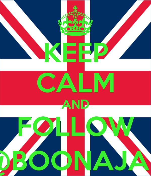 KEEP CALM AND FOLLOW @BOONAJAH