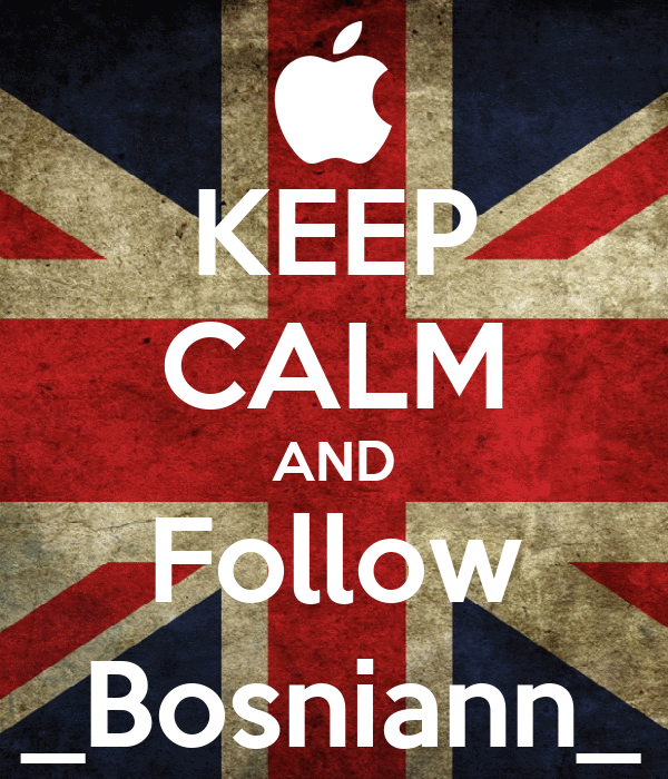 KEEP CALM AND Follow _Bosniann_