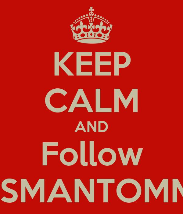 KEEP CALM AND Follow BOSSMANTOMMYT